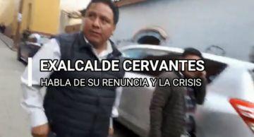 Exalcalde Cervantes revela que no se perfeccionó su renuncia