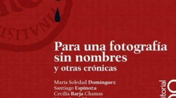 """""""Para una fotografía sin nombres y otras crónicas"""", libro del Premio Nacional de Crónica 2019 se presenta esta noche"""
